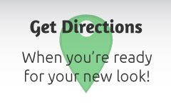 Get Directions | When you're ready for your new look!